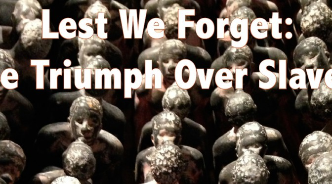 ROUNDTABLE – EXHIBITION |Lest we forget: The triumph over slavery